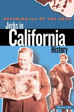 Speaking Ill of the Dead: Jerks in California History (Paperback)