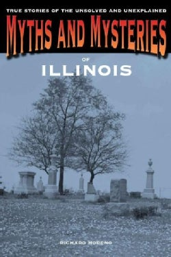 Myths and Mysteries of Illinois: True Stories of the Unsolved and Unexplained (Paperback)