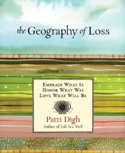 The Geography of Loss: Embrace What Is, Honor What Was, Love What Will Be (Hardcover)