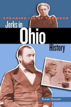 Speaking Ill of the Dead: Jerks in Ohio History (Paperback)