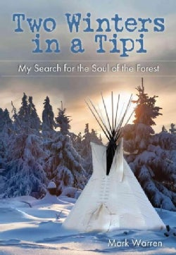 Two Winters in a Tipi: My Search for the Soul of the Forest (Paperback)