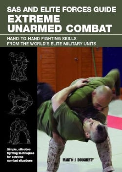 SAS and Elite Forces Guide Extreme Unarmed Combat: Hand-To-Hand Fighting Skills from the World's Elite Military U... (Paperback)