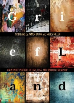 Griefland: An Intimate Portrait of Love, Loss, and Unlikely Friendship (Hardcover)