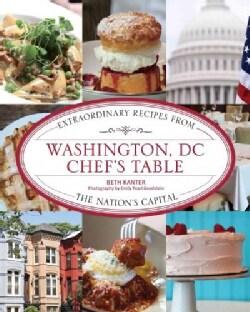 Washington, DC Chef's Table: Extraordinary Recipes from the Nation's Capital (Hardcover)