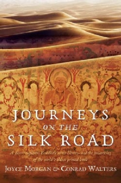 Journeys on the Silk Road: A Desert Explorer, Buddha's Secret Library, and the Unearthing of the World's Oldest P... (Hardcover)
