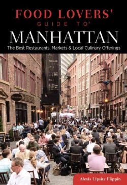 Food Lovers' Guide to Manhattan: The Best Restaurants, Markets & Local Culinary Offerings (Paperback)