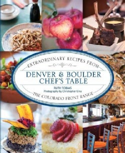 Denver & Boulder Chef's Table: Extraordinary Recipes from the Colorado Front Range (Hardcover)