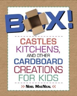 Box!: Castles, Kitchens, and Other Cardboard Creations for Kids (Paperback)