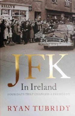 JFK in Ireland: Four Days That Changed a President (Paperback)