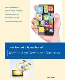 How to Start a Home-Based Mobile App Developer Business (Paperback)