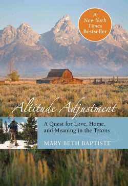 Altitude Adjustment: A Quest for Love, Home, and Meaning in the Tetons (Paperback)