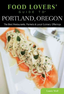 Food Lovers' Guide to Portland, Oregon: The Best Restaurants, Markets & Local Culinary Offerings (Paperback)