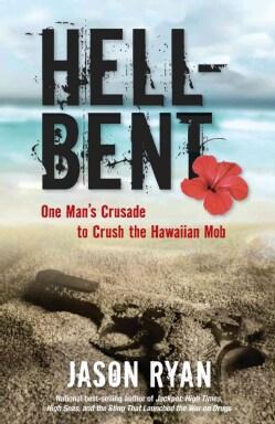 Hell-Bent: One Man's Crusade to Crush the Hawaiian Mob (Hardcover)