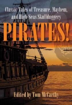Pirates!: Classic Tales of Treasure, Mayhem, and High Seas Skullduggery (Paperback)