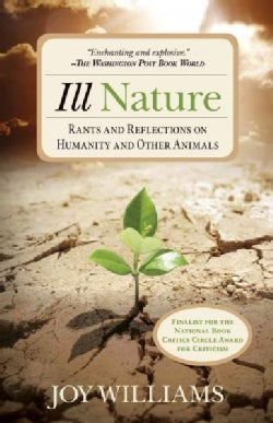 Ill Nature: Rants and Reflections on Humanity and Other Animals (Paperback)