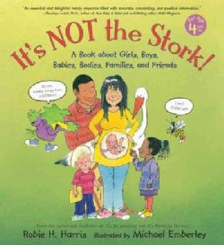 It's Not the Stork!: A Book About Girls, Boys, Babies, Bodies, Families, And Friends (Hardcover)