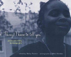 Things I Have to Tell You: Poems and Writings by Teenage Girls (Paperback)