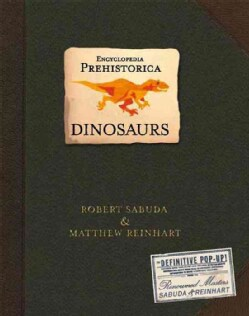 Dinosaurs: Encyclopedia Prehistorica (Hardcover)