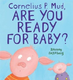 Cornelius P. Mud, Are You Ready for Baby? (Hardcover)