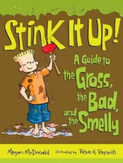 Stink It Up!: A Guide to the Gross, the Bad, and the Smelly (Paperback)
