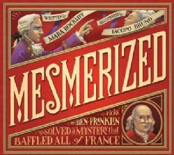 Mesmerized: How Ben Franklin Solved a Mystery That Baffled All of France (Hardcover)