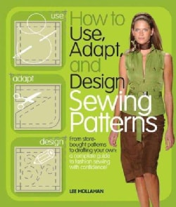 How to Use, Adapt, and Design Sewing Patterns (Paperback)