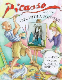 Picasso and the Girl With a Ponytail: A Story About Pablo Picasso (Hardcover)