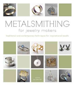 Metalsmithing for Jewelry Makers: Traditional and Contemporary Techniques for Inspirational Results (Hardcover)