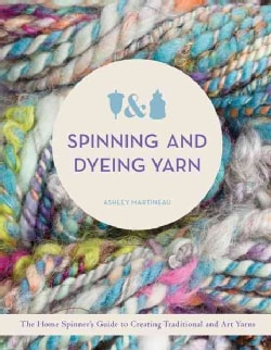 Spinning and Dyeing Yarn: The Home Spinners Guide to Creating Traditional and Art Yarns (Hardcover)