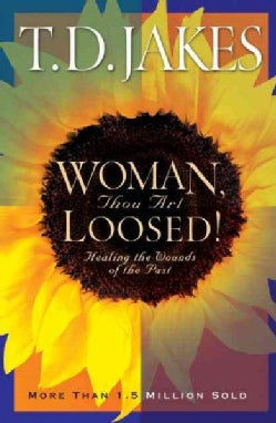 Woman, Thou Art Loosed!: Healing the Wounds of the Past (Hardcover)