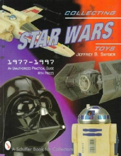 Collecting Star Wars Toys 1977-1997: An Unathorized Practical Guide (Paperback)