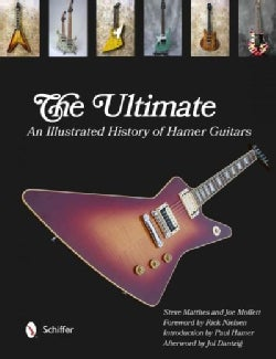 The Ultimate: An Illustrated History Hamer Guitars (Hardcover)