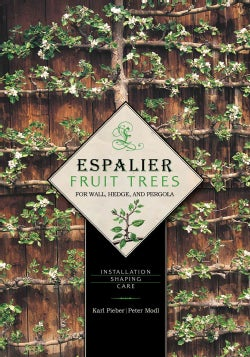 Espalier Fruit Trees for Wall, Hedge, and Pergola: Installation - Shaping - Care (Hardcover)