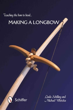 Teaching the Bow to Bend: Making a Longbow (Paperback)