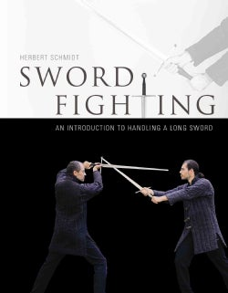 Sword Fighting: An Introduction to Handling a Long Sword (Hardcover)