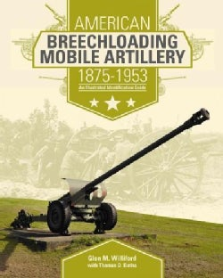 American Breechloading Mobile Artillery 1875-1953: An Illustrated Identification Guide (Hardcover)