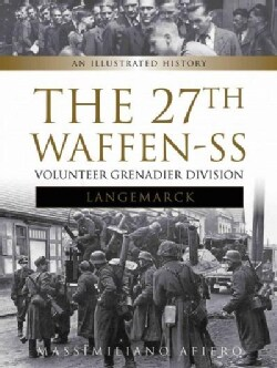 The 27th Waffen Ss Volunteer Grenadier Division Langemarck: An Illustrated History (Hardcover)