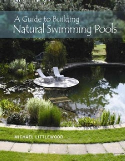 A Guide to Building Natural Swimming Pools (Hardcover)