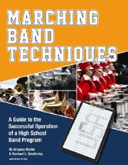 Marching Band Techniques: A Guide to the Successful Operation of a High School Band Program (Paperback)
