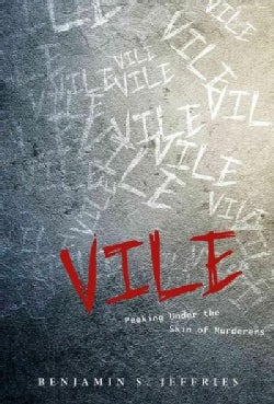 Vile: Peeking Under the Skin of Murderers (Hardcover)