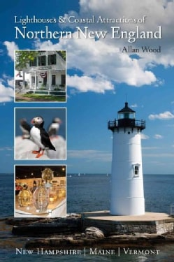 Lighthouses & Coastal Attractions of Northern New England: New Hampshire / Maine / Vermont (Paperback)