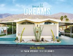 Small Dreams: 50 Palm Springs Trailer Homes (Hardcover)