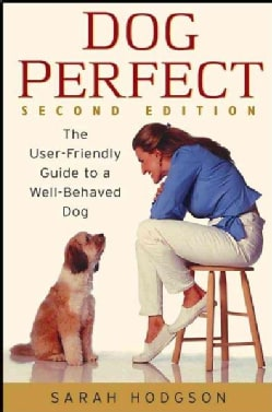 Dogperfect: The User-Friendly Guide to a Well-Behaved Dog (Paperback)
