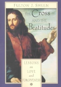 The Cross and the Beatitudes: Lessons on Love and Forgiveness (Paperback)