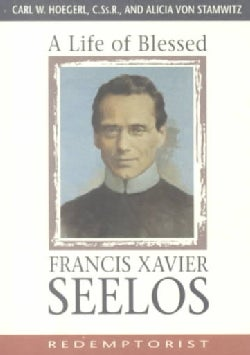 A Life of Blessed Francis Xavier Seelos: Redemptorist, 1819-1867 (Paperback)