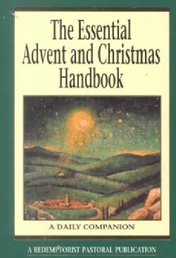 The Essential Advent and Christmas Handbook: A Daily Companion : With a Glossary of Key Terms (Paperback)