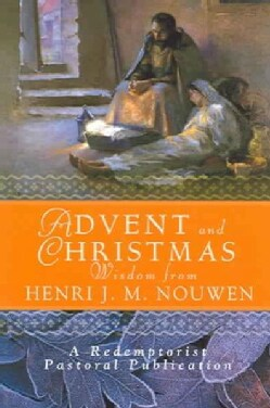 Advent And Christmas Wisdom From Henri J.m. Nouwen: Daily Scripture And Prayers Together With Nouwen's Own Words (Paperback)
