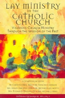 Lay Ministry In The Catholic Church: Visioning Church Ministry Through The Wisdom Of The Past (Paperback)