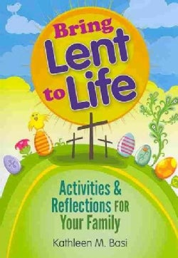 Bring Lent to Life: Activities & Reflections for Your Family (Paperback)