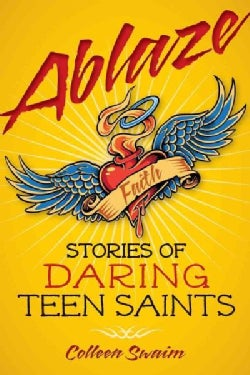 Ablaze: Stories of Daring Teen Saints (Paperback)